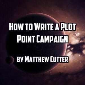 How to Write a Plot Point Campaign by Matthew Cutter