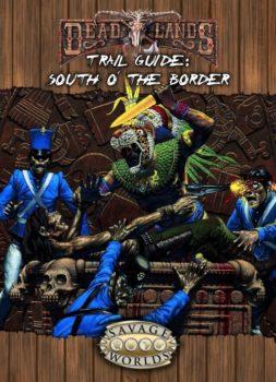 Deadlands Reloaded: South o' the Border
