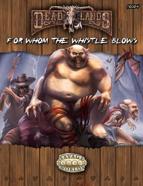 Deadlands Reloaded: For Whom the Whistle Blows