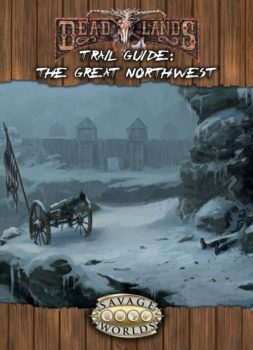 Deadlands Reloaded: The Great Northwest Trail Guide