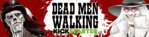 Dead Men Walking Kickstarters