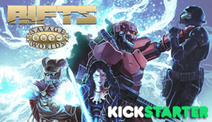 Savage RIFTS® Kickstarter Project